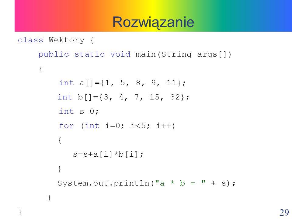 Rozwiązanie class Wektory { public static void main(String args[]) {